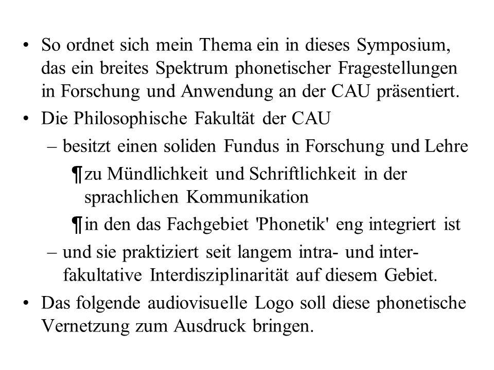 So ordnet sich mein Thema ein in dieses Symposium, das ein breites Spektrum phonetischer Fragestellungen in Forschung und Anwendung an der CAU präsentiert.