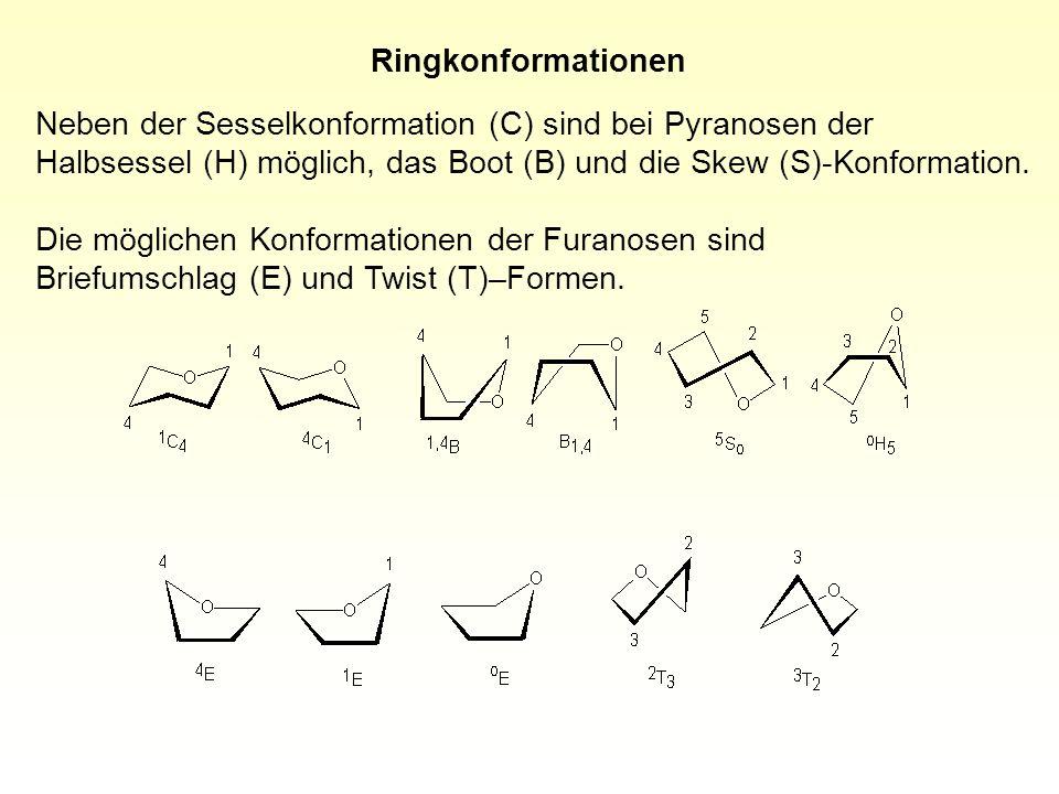 Ringkonformationen Neben der Sesselkonformation (C) sind bei Pyranosen der Halbsessel (H) möglich, das Boot (B) und die Skew (S)-Konformation.
