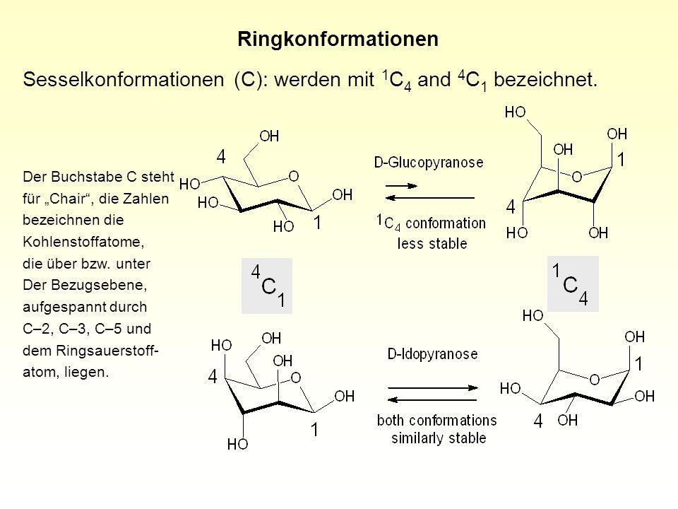 Sesselkonformationen (C): werden mit 1C4 and 4C1 bezeichnet.