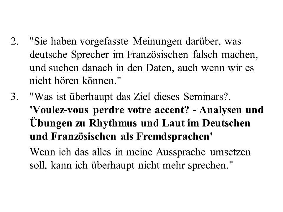 Sie haben vorgefasste Meinungen darüber, was deutsche Sprecher im Französischen falsch machen, und suchen danach in den Daten, auch wenn wir es nicht hören können.
