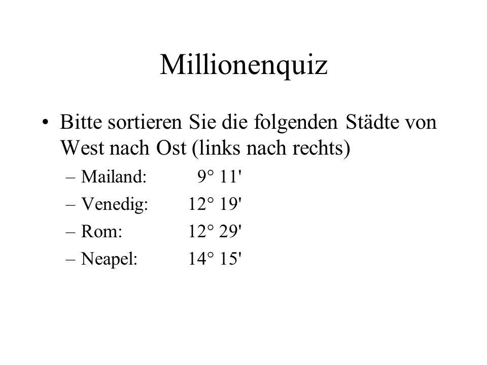 Millionenquiz Bitte sortieren Sie die folgenden Städte von West nach Ost (links nach rechts) Mailand: 9° 11