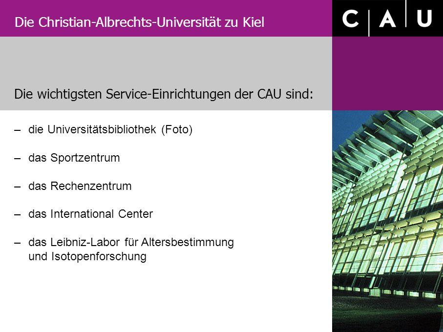 Die wichtigsten Service-Einrichtungen der CAU sind:
