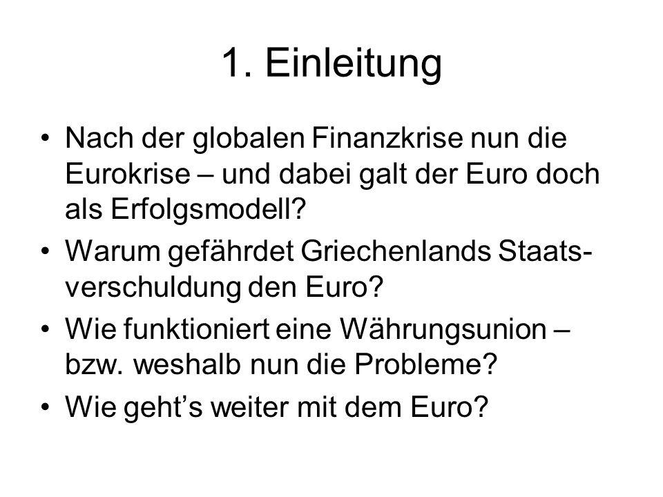1. Einleitung Nach der globalen Finanzkrise nun die Eurokrise – und dabei galt der Euro doch als Erfolgsmodell