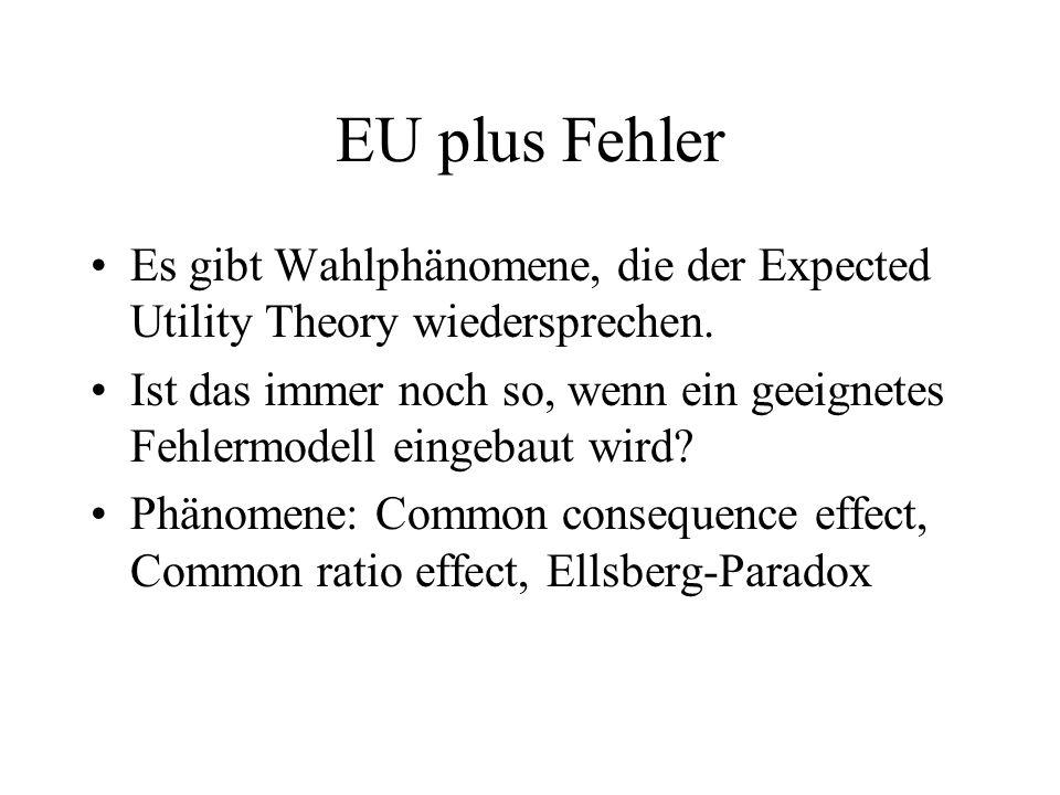 EU plus Fehler Es gibt Wahlphänomene, die der Expected Utility Theory wiedersprechen.