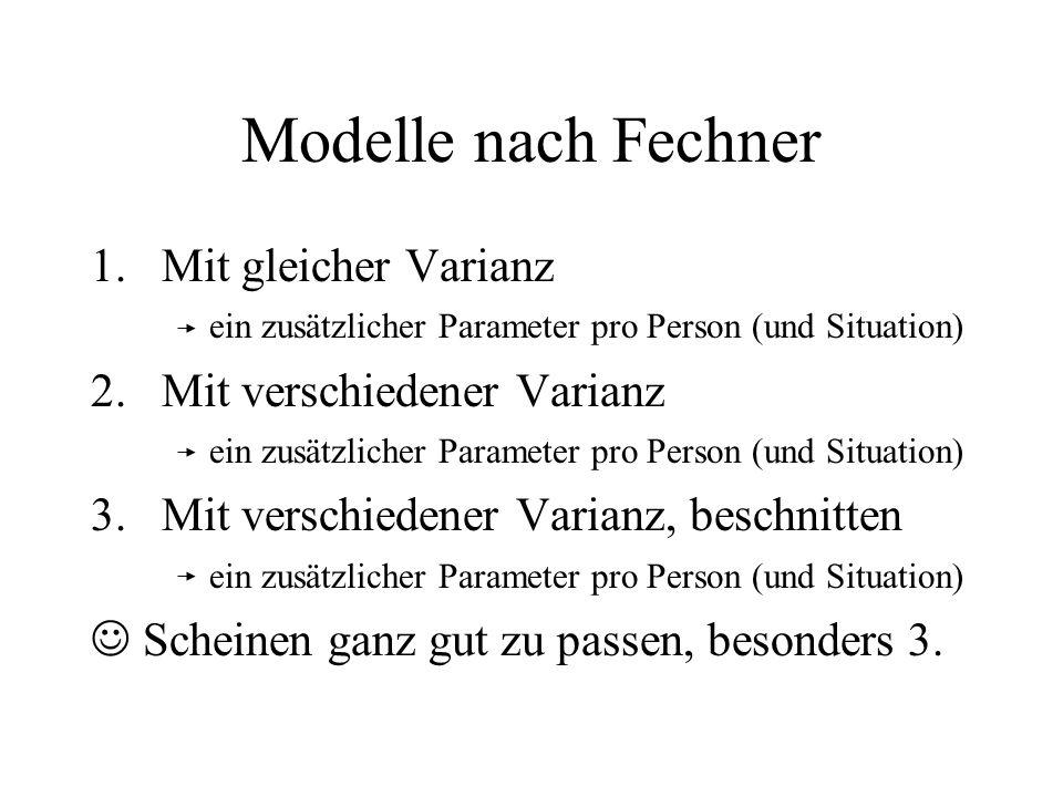 Modelle nach Fechner Mit gleicher Varianz ein zusätzlicher Parameter pro Person (und Situation)