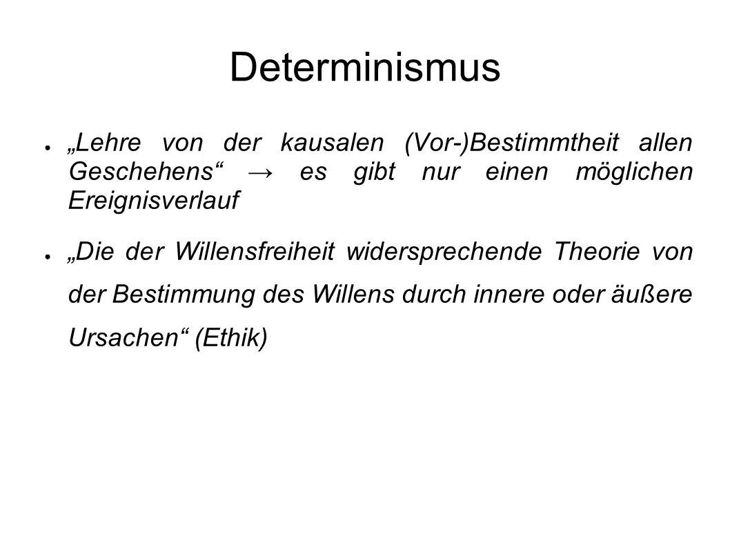 """Determinismus """"Lehre von der kausalen (Vor-)Bestimmtheit allen Geschehens → es gibt nur einen möglichen Ereignisverlauf."""