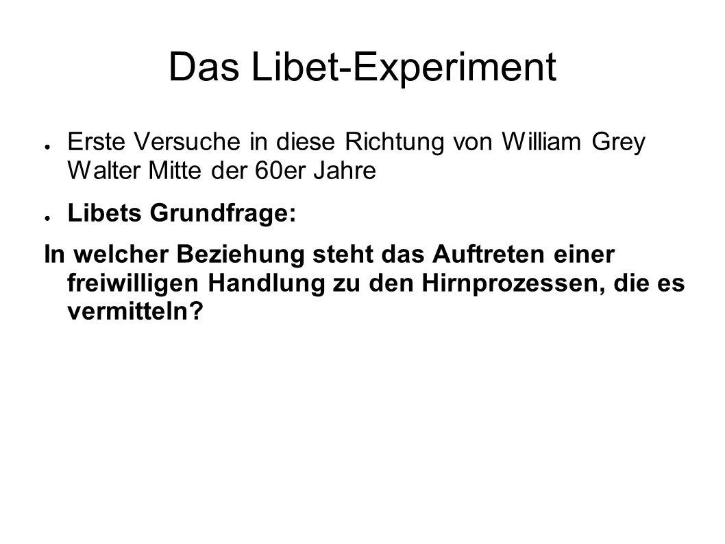 Das Libet-Experiment Erste Versuche in diese Richtung von William Grey Walter Mitte der 60er Jahre.