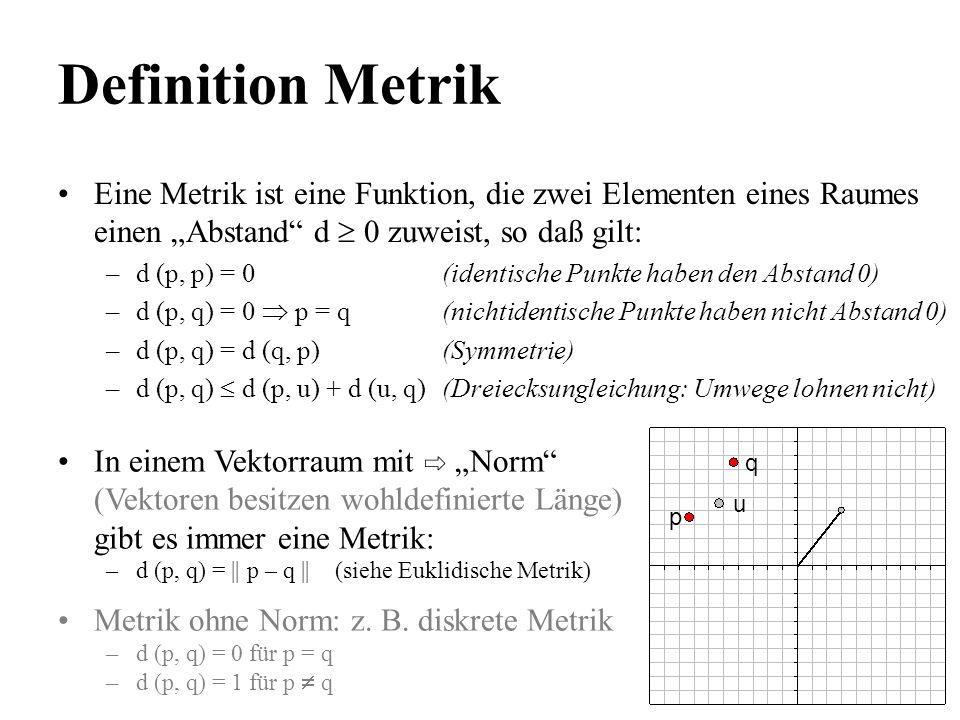 """Definition Metrik Eine Metrik ist eine Funktion, die zwei Elementen eines Raumes einen """"Abstand d  0 zuweist, so daß gilt:"""