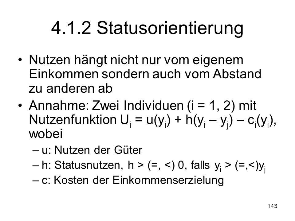 4.1.2 Statusorientierung Nutzen hängt nicht nur vom eigenem Einkommen sondern auch vom Abstand zu anderen ab.