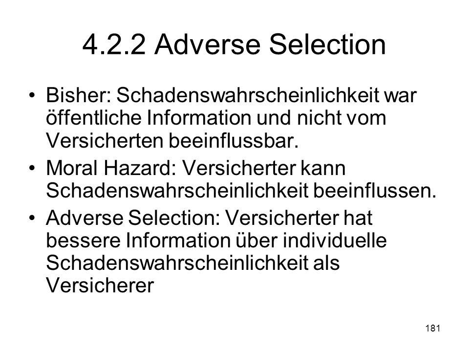 4.2.2 Adverse Selection Bisher: Schadenswahrscheinlichkeit war öffentliche Information und nicht vom Versicherten beeinflussbar.