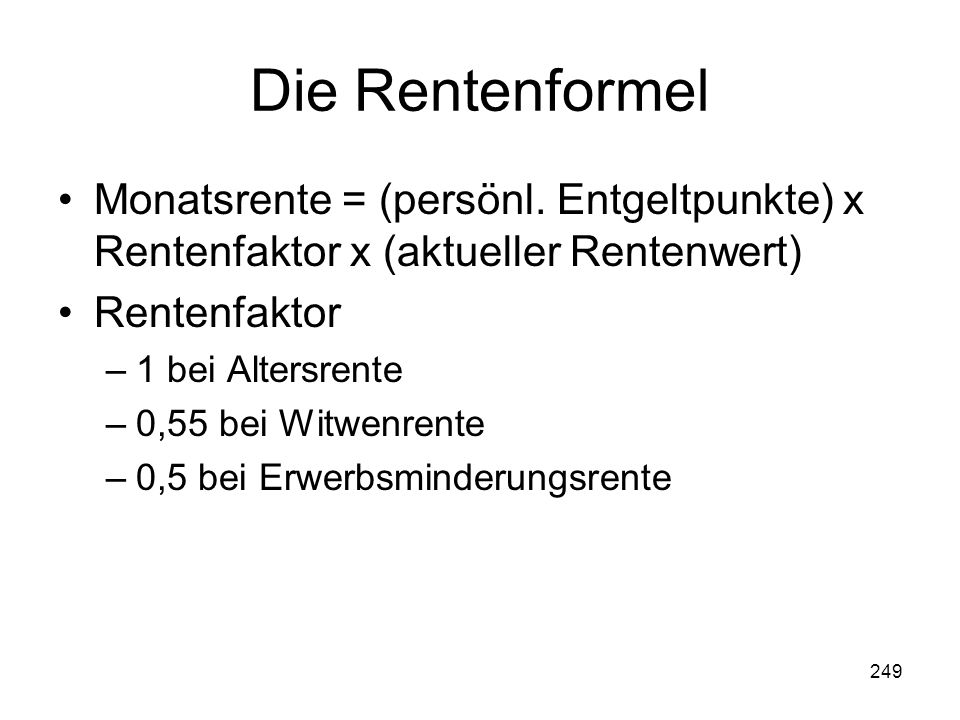Die Rentenformel Monatsrente = (persönl. Entgeltpunkte) x Rentenfaktor x (aktueller Rentenwert) Rentenfaktor.