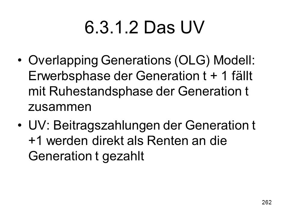 6.3.1.2 Das UV Overlapping Generations (OLG) Modell: Erwerbsphase der Generation t + 1 fällt mit Ruhestandsphase der Generation t zusammen.