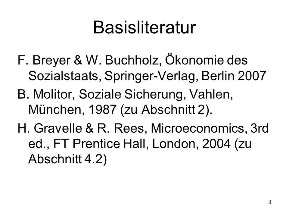 Basisliteratur F. Breyer & W. Buchholz, Ökonomie des Sozialstaats, Springer-Verlag, Berlin 2007.