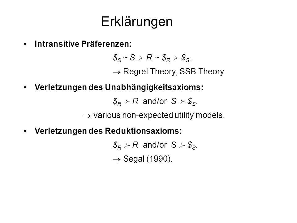 ErklärungenIntransitive Präferenzen: $S ~ S ≻ R ~ $R ≻ $S.  Regret Theory, SSB Theory.