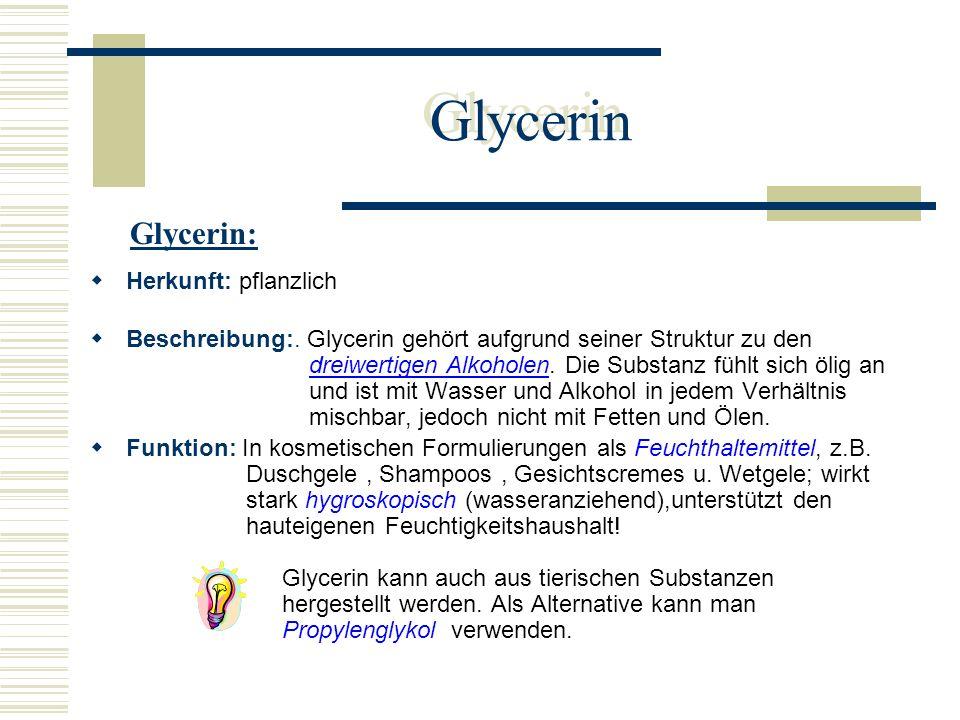 Glycerin Glycerin: Herkunft: pflanzlich
