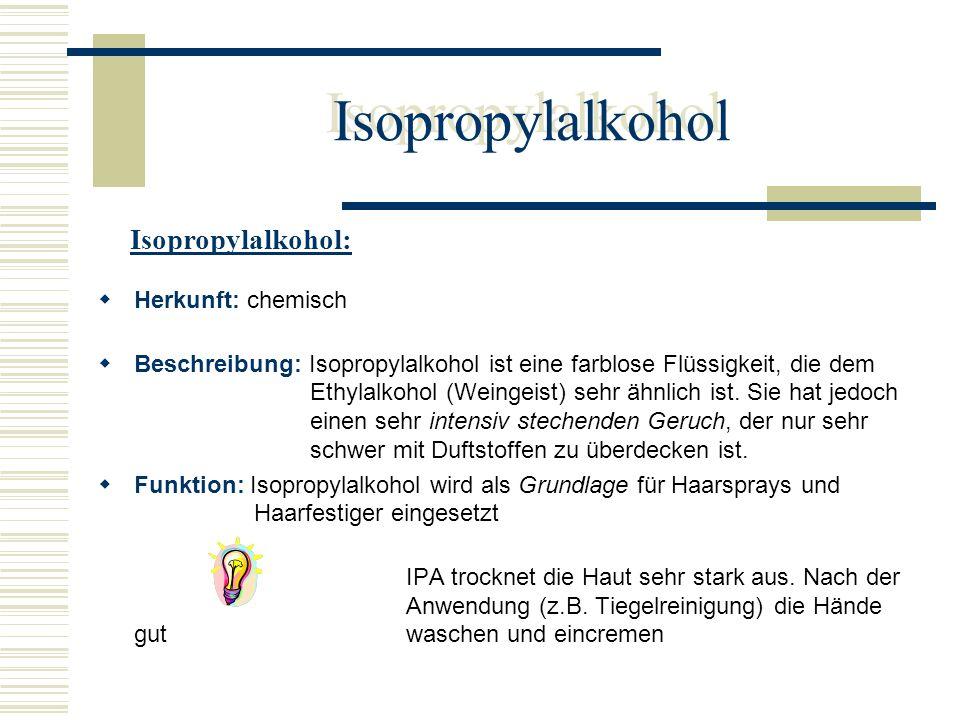 Isopropylalkohol Isopropylalkohol: Herkunft: chemisch