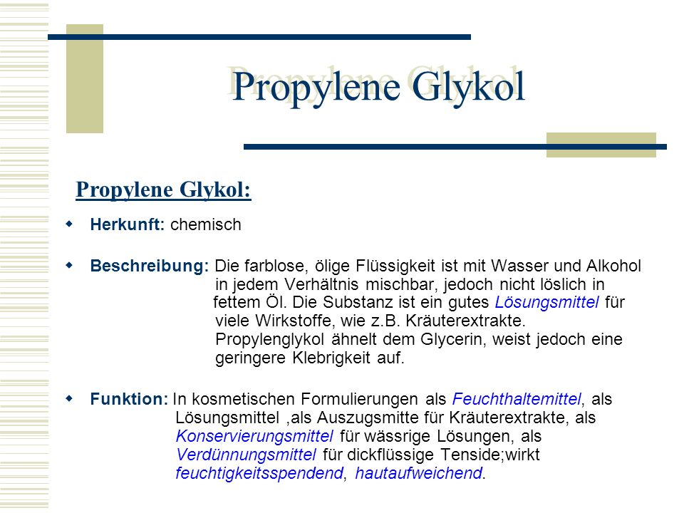 Propylene Glykol Propylene Glykol: Herkunft: chemisch