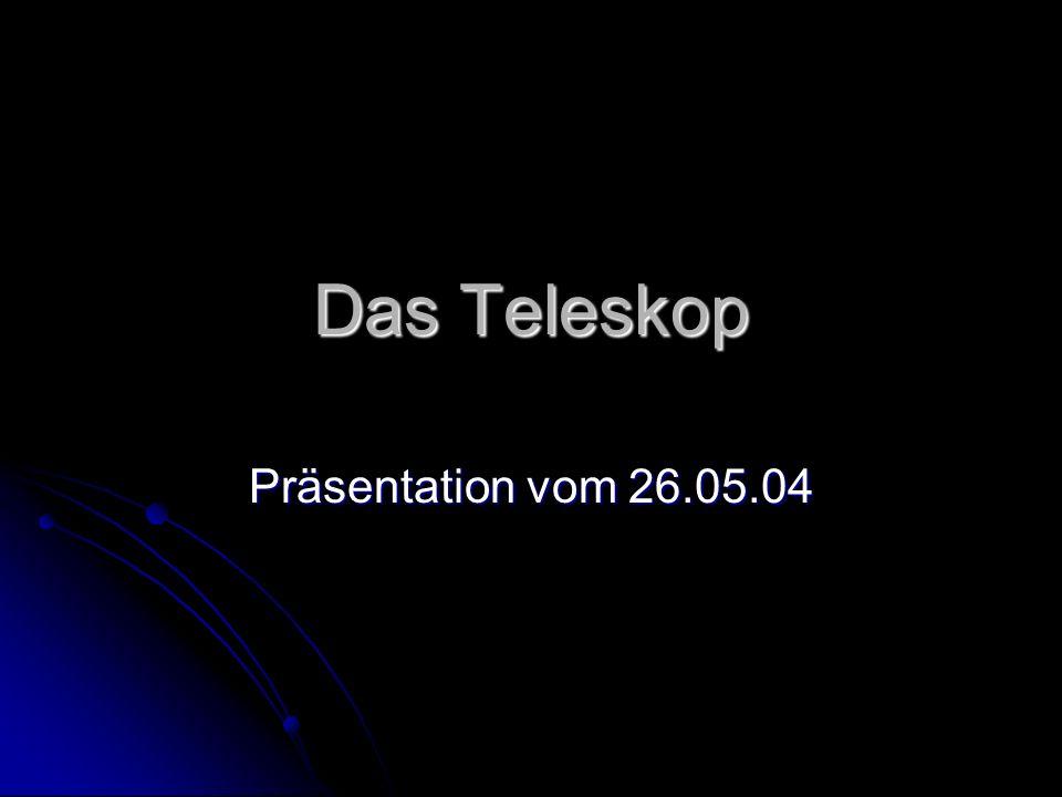 Das Teleskop Präsentation vom 26.05.04