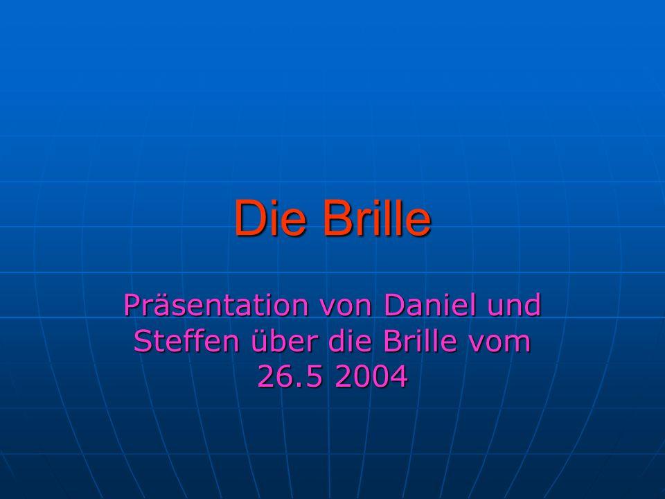 Präsentation von Daniel und Steffen über die Brille vom 26.5 2004