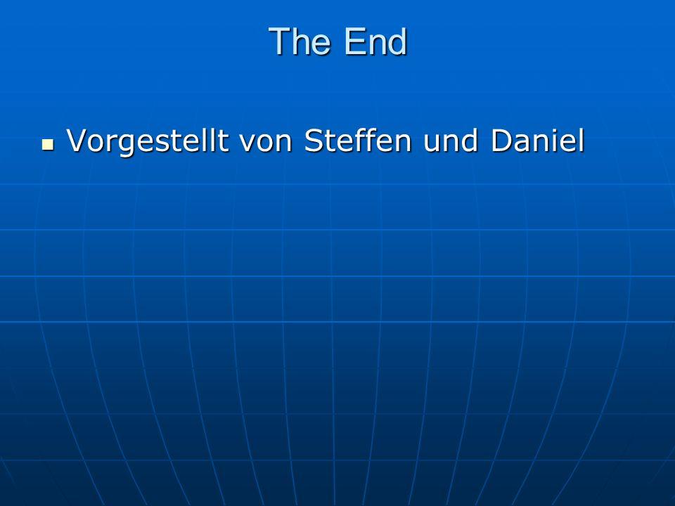 The End Vorgestellt von Steffen und Daniel