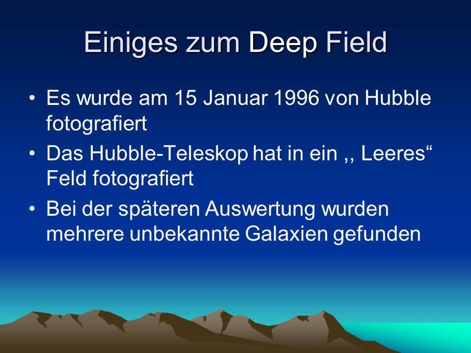 Einiges zum Deep Field Es wurde am 15 Januar 1996 von Hubble fotografiert. Das Hubble-Teleskop hat in ein ,, Leeres Feld fotografiert.