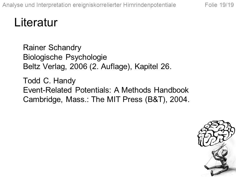 Literatur Rainer Schandry Biologische Psychologie Beltz Verlag, 2006 (2. Auflage), Kapitel 26.