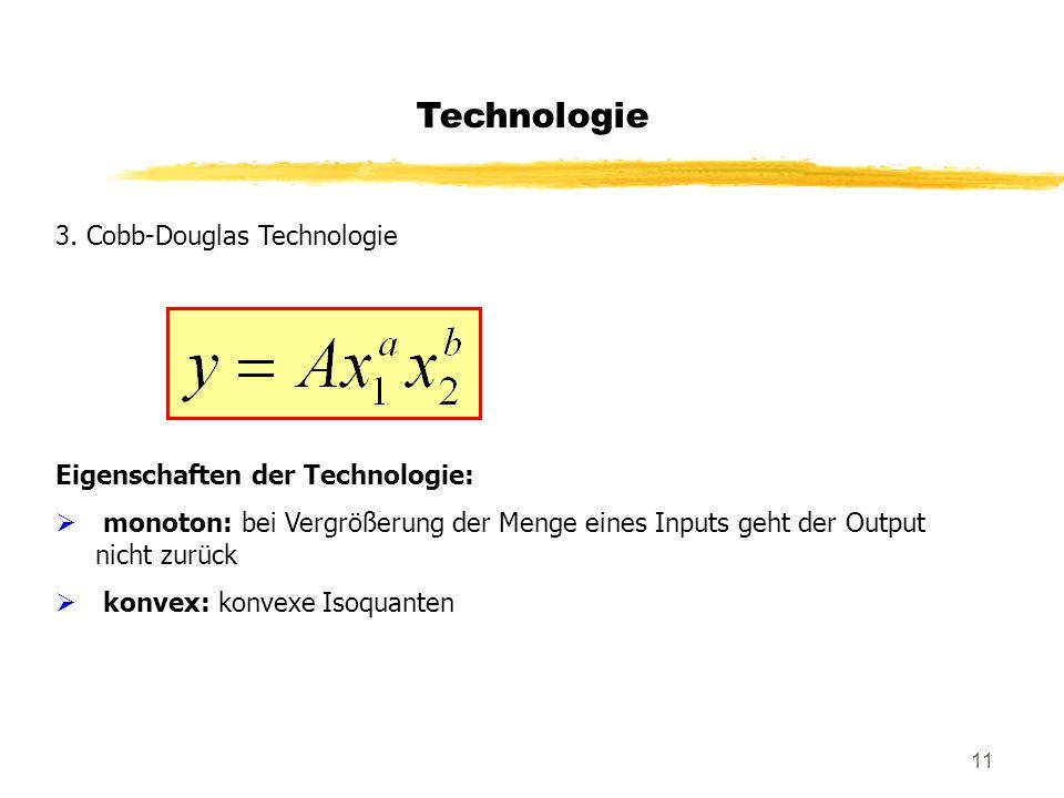 Technologie 3. Cobb-Douglas Technologie Eigenschaften der Technologie: