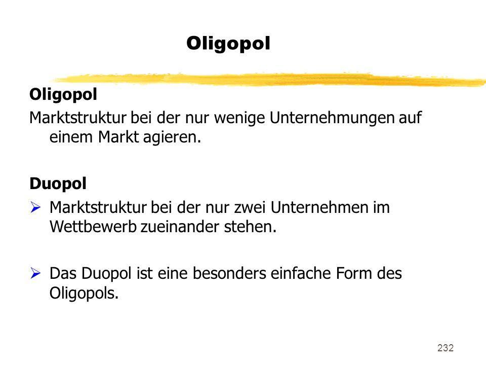 Oligopol Oligopol. Marktstruktur bei der nur wenige Unternehmungen auf einem Markt agieren. Duopol.