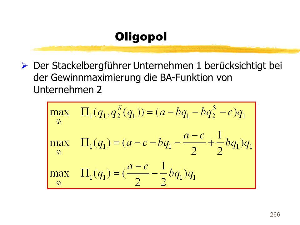 Oligopol Der Stackelbergführer Unternehmen 1 berücksichtigt bei der Gewinnmaximierung die BA-Funktion von Unternehmen 2.