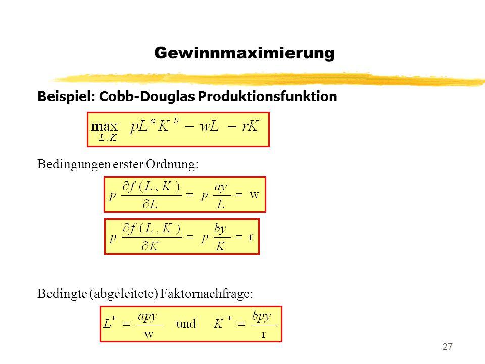Gewinnmaximierung Beispiel: Cobb-Douglas Produktionsfunktion