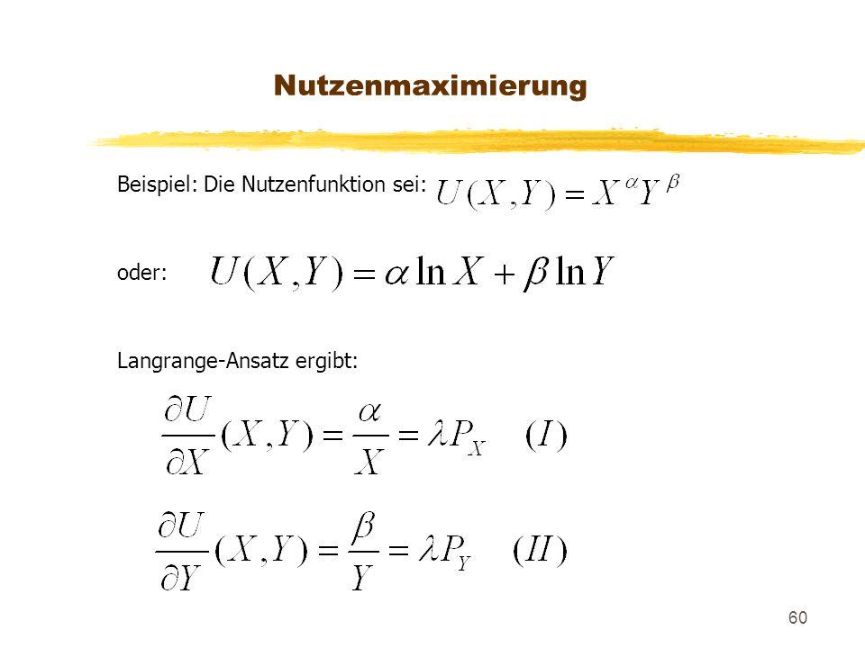 Nutzenmaximierung Beispiel: Die Nutzenfunktion sei: oder: