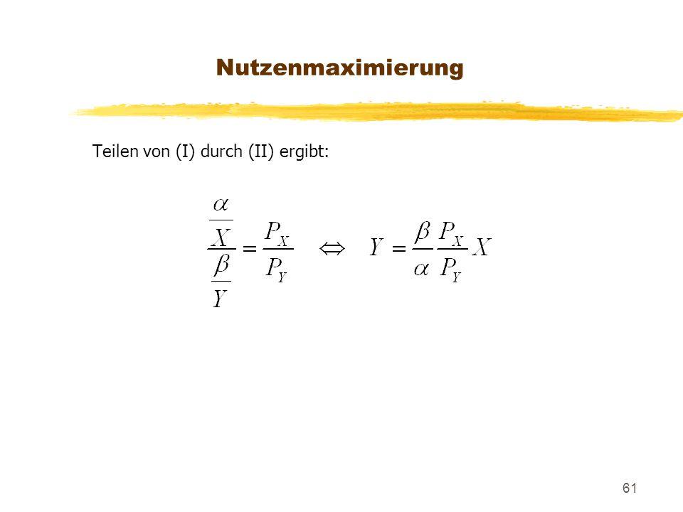 Nutzenmaximierung Teilen von (I) durch (II) ergibt: 148