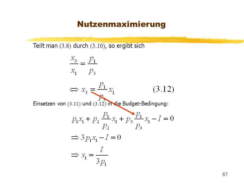 Nutzenmaximierung Teilt man (3.8) durch (3.10), so ergibt sich