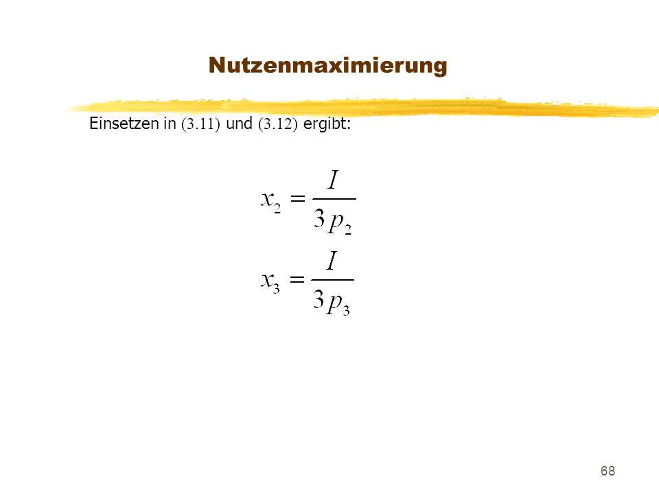 Nutzenmaximierung Einsetzen in (3.11) und (3.12) ergibt: