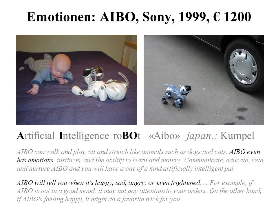 Emotionen: AIBO, Sony, 1999, € 1200Artificial Intelligence roBOt «Aibo» japan.: Kumpel.