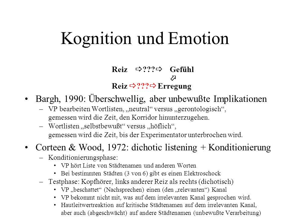Kognition und Emotion Reiz   Gefühl.  Reiz   Erregung. Bargh, 1990: Überschwellig, aber unbewußte Implikationen.