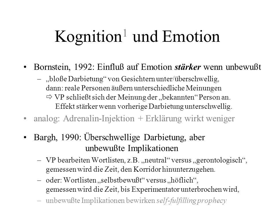 Kognition1 und Emotion Bornstein, 1992: Einfluß auf Emotion stärker wenn unbewußt.