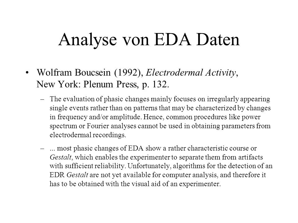 Analyse von EDA Daten Wolfram Boucsein (1992), Electrodermal Activity, New York: Plenum Press, p. 132.