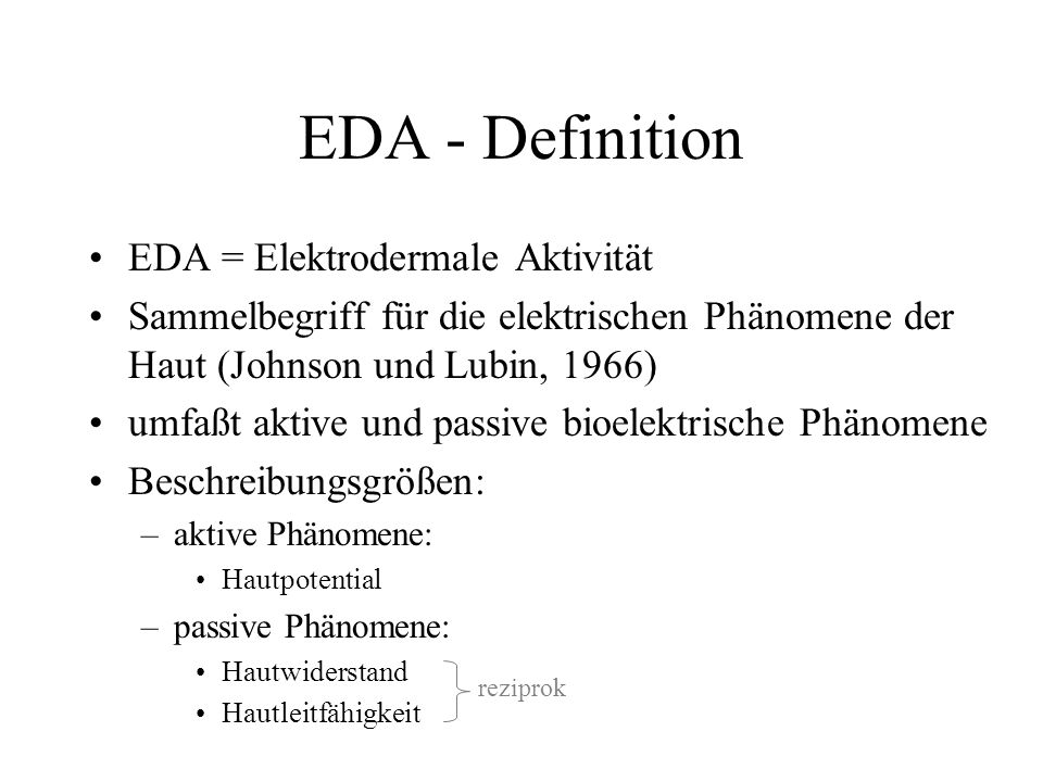 EDA - Definition EDA = Elektrodermale Aktivität