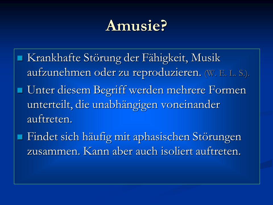 Amusie Krankhafte Störung der Fähigkeit, Musik aufzunehmen oder zu reproduzieren. (W. E. L. S.).