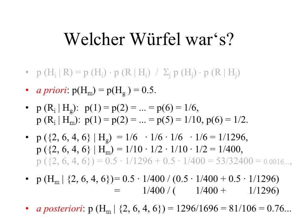 Welcher Würfel war's p (Hi | R) = p (Hi)  p (R | Hi) / j p (Hj)  p (R | Hj) a priori: p(Hm) = p(Hg ) = 0.5.