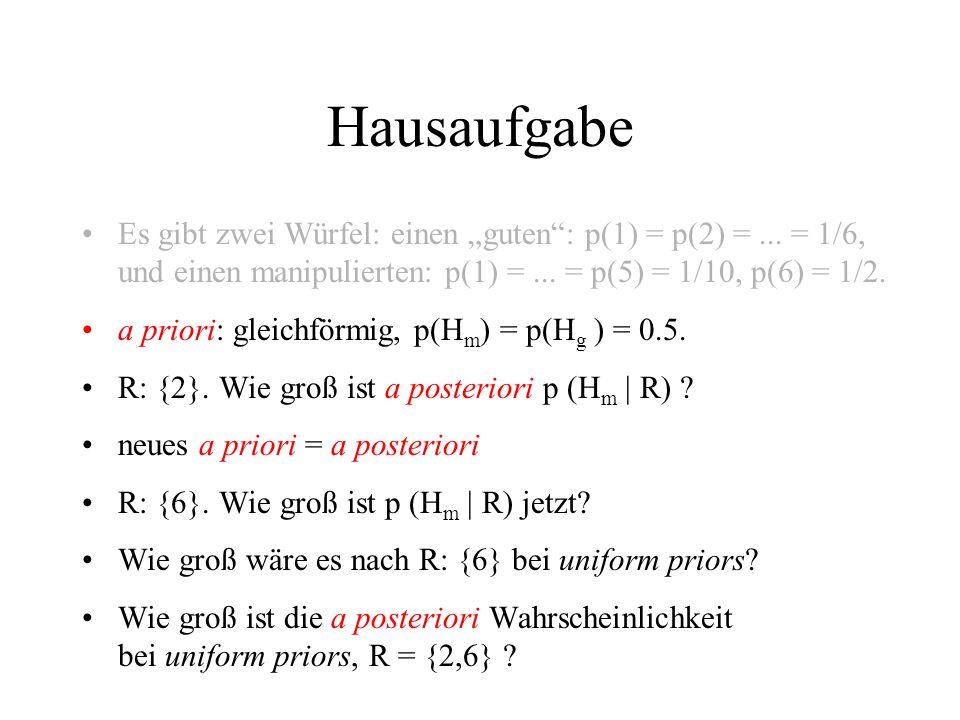 """Hausaufgabe Es gibt zwei Würfel: einen """"guten : p(1) = p(2) = ... = 1/6, und einen manipulierten: p(1) = ... = p(5) = 1/10, p(6) = 1/2."""