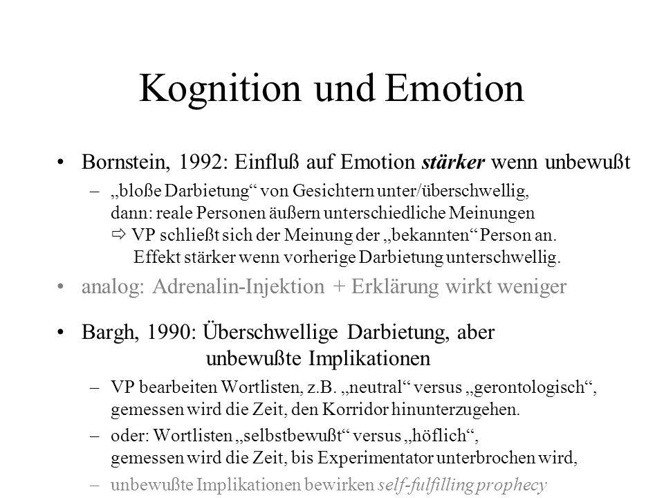Kognition und Emotion Bornstein, 1992: Einfluß auf Emotion stärker wenn unbewußt.
