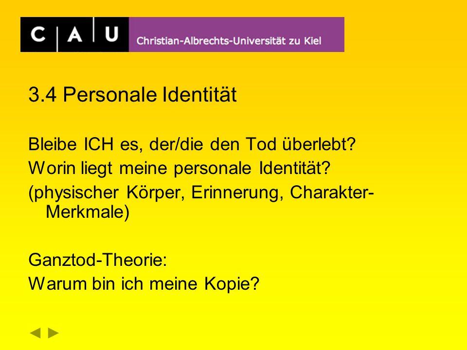 3.4 Personale Identität Bleibe ICH es, der/die den Tod überlebt