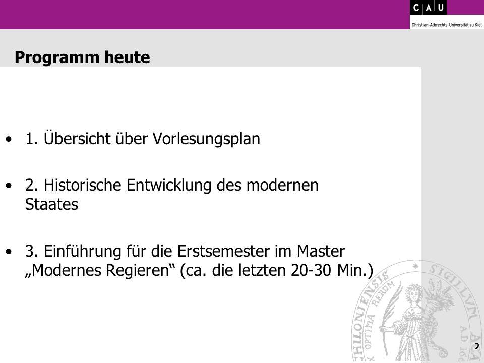 Programm heute 1. Übersicht über Vorlesungsplan. 2. Historische Entwicklung des modernen Staates.