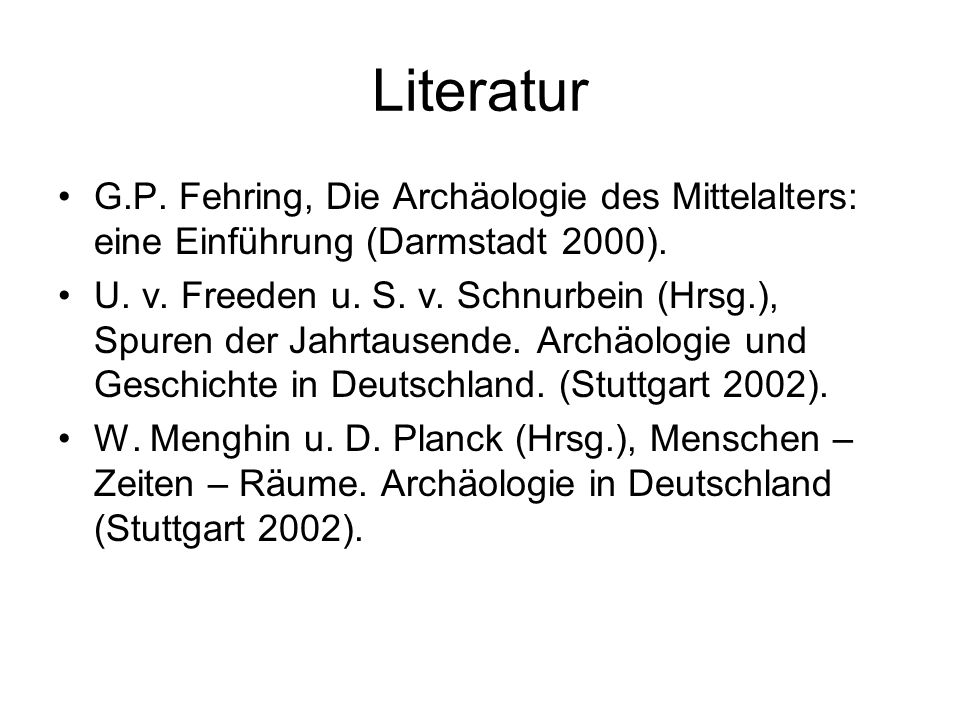 Literatur G.P. Fehring, Die Archäologie des Mittelalters: eine Einführung (Darmstadt 2000).