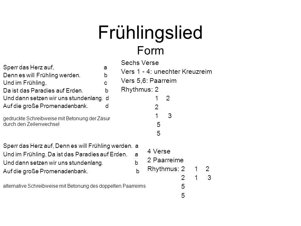 Frühlingslied Form Sechs Verse Vers 1 - 4: unechter Kreuzreim