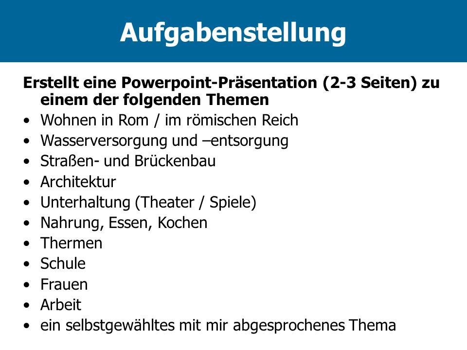 Aufgabenstellung Erstellt eine Powerpoint-Präsentation (2-3 Seiten) zu einem der folgenden Themen. Wohnen in Rom / im römischen Reich.