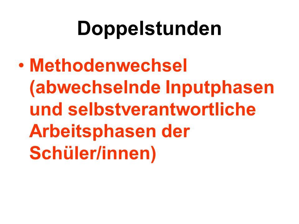 Doppelstunden Methodenwechsel (abwechselnde Inputphasen und selbstverantwortliche Arbeitsphasen der Schüler/innen)