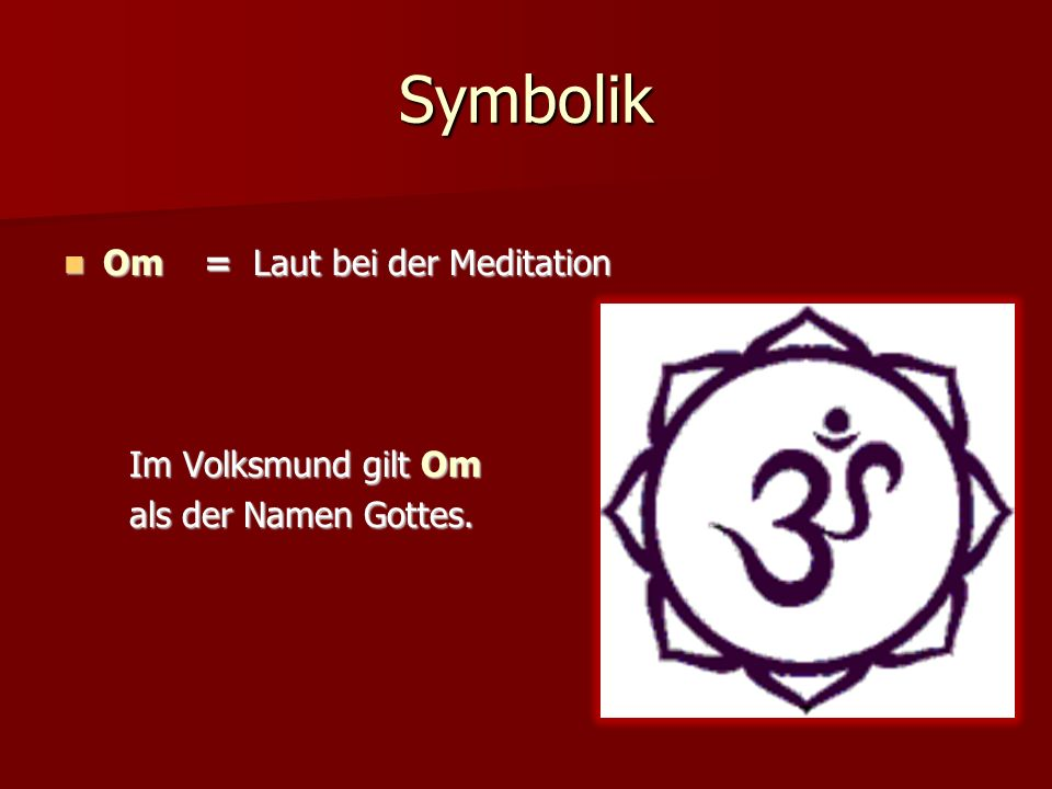 Symbolik Om = Laut bei der Meditation Im Volksmund gilt Om